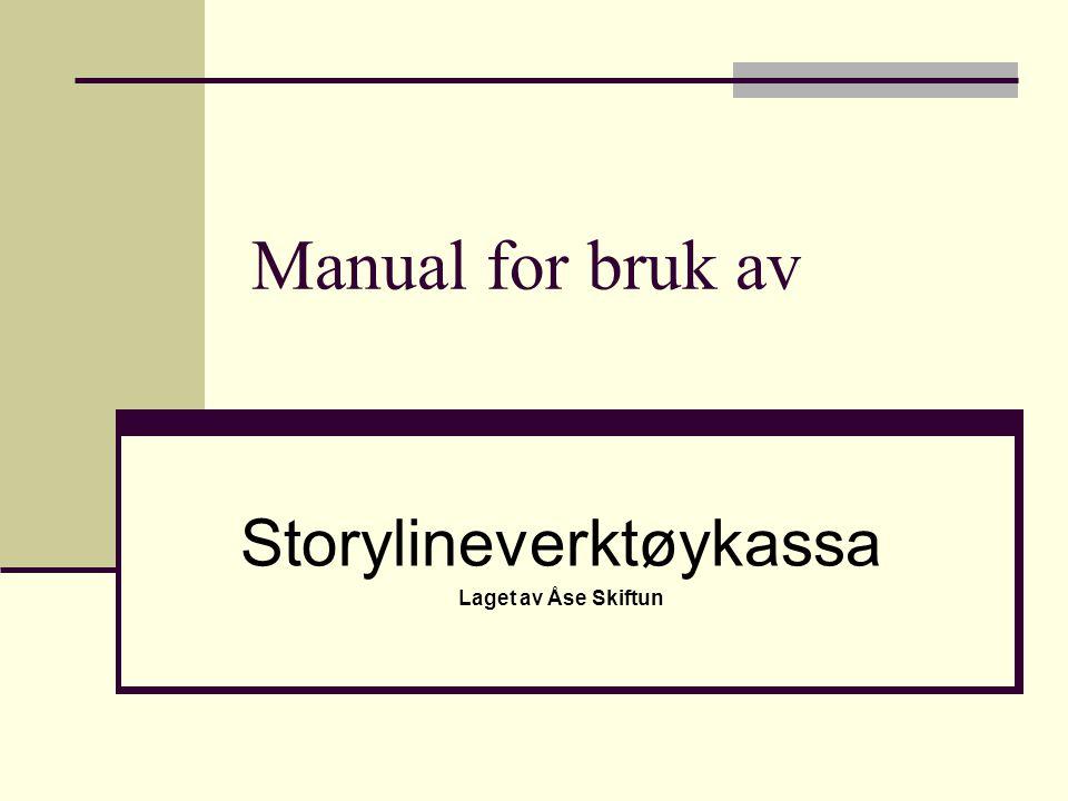 Manual for bruk av Storylineverktøykassa Laget av Åse Skiftun
