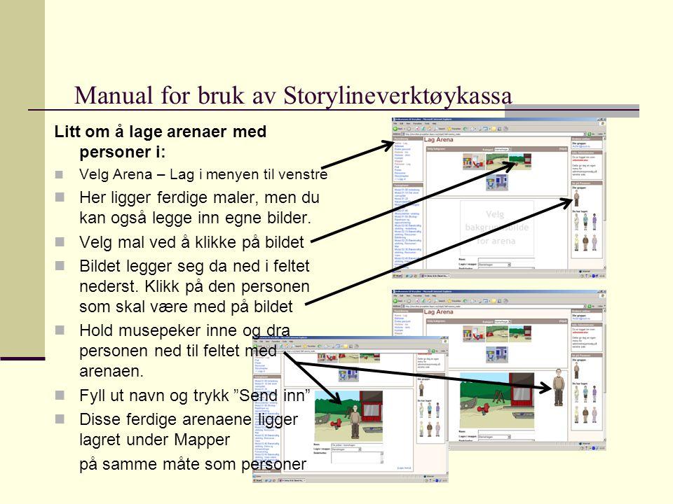 Manual for bruk av Storylineverktøykassa Litt om å lage arenaer med personer i:  Velg Arena – Lag i menyen til venstre  Her ligger ferdige maler, men du kan også legge inn egne bilder.