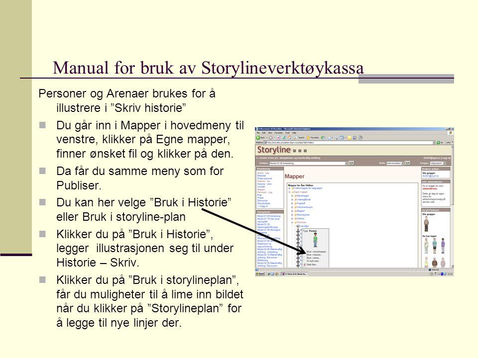 Manual for bruk av Storylineverktøykassa Personer og Arenaer brukes for å illustrere i Skriv historie  Du går inn i Mapper i hovedmeny til venstre, klikker på Egne mapper, finner ønsket fil og klikker på den.