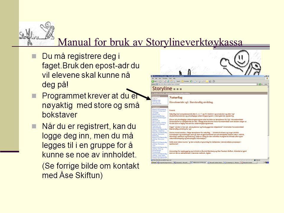 Manual for bruk av Storylineverktøykassa  Du må registrere deg i faget.Bruk den epost-adr du vil elevene skal kunne nå deg på.