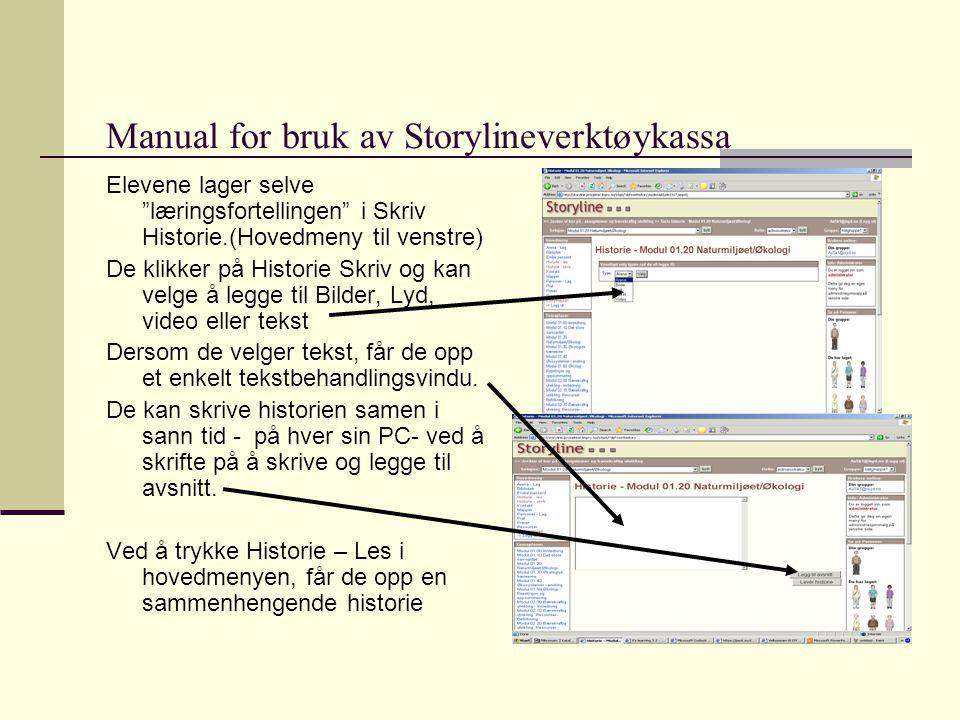 Manual for bruk av Storylineverktøykassa Elevene lager selve læringsfortellingen i Skriv Historie.(Hovedmeny til venstre) De klikker på Historie Skriv og kan velge å legge til Bilder, Lyd, video eller tekst Dersom de velger tekst, får de opp et enkelt tekstbehandlingsvindu.