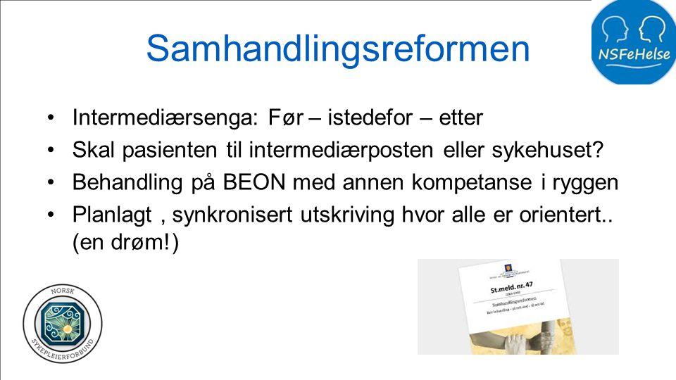 Samhandlingsreformen •Intermediærsenga: Før – istedefor – etter •Skal pasienten til intermediærposten eller sykehuset? •Behandling på BEON med annen k