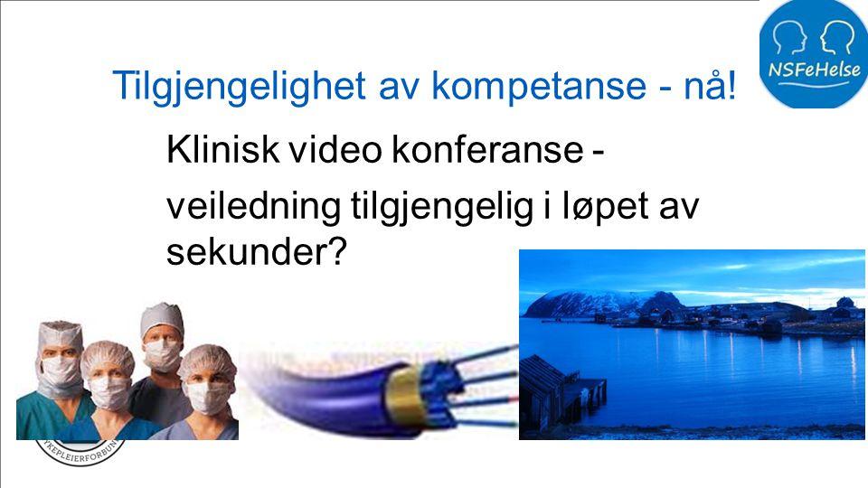 Tilgjengelighet av kompetanse - nå! Klinisk video konferanse - veiledning tilgjengelig i løpet av sekunder?