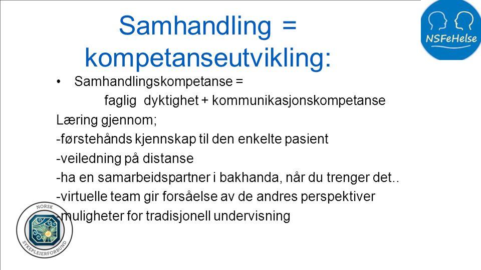 Samhandling = kompetanseutvikling: •Samhandlingskompetanse = faglig dyktighet + kommunikasjonskompetanse Læring gjennom; -førstehånds kjennskap til de