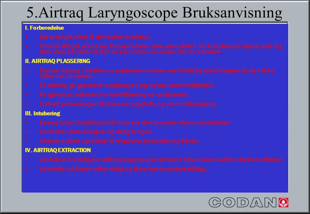 5.Airtraq Laryngoscope Bruksanvisning I. Forberedelse • Slå lyset på.Vent til det slutter å blinke. • Påsmør litt gel på tuben.Plasser tuben i den øvr
