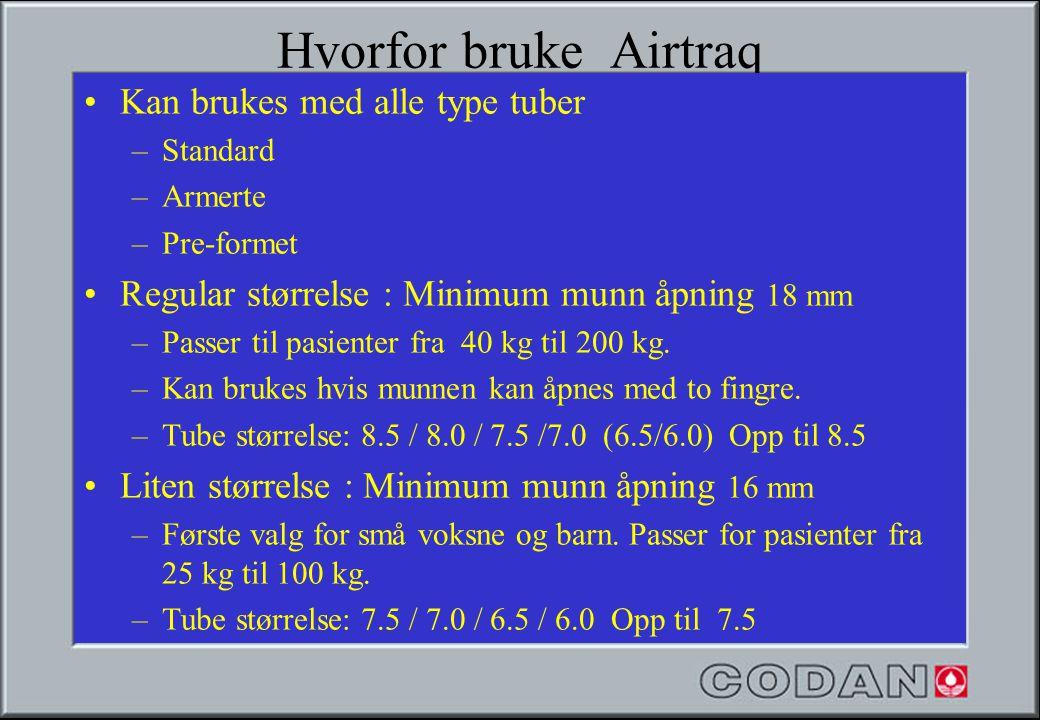Hvorfor bruke Airtraq •Kan brukes med alle type tuber –Standard –Armerte –Pre-formet •Regular størrelse : Minimum munn åpning 18 mm –Passer til pasien