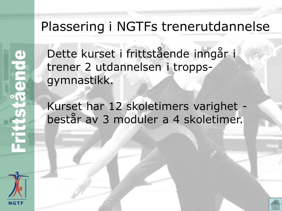 Plassering i NGTFs trenerutdannelse Dette kurset i frittstående inngår i trener 2 utdannelsen i tropps- gymnastikk.
