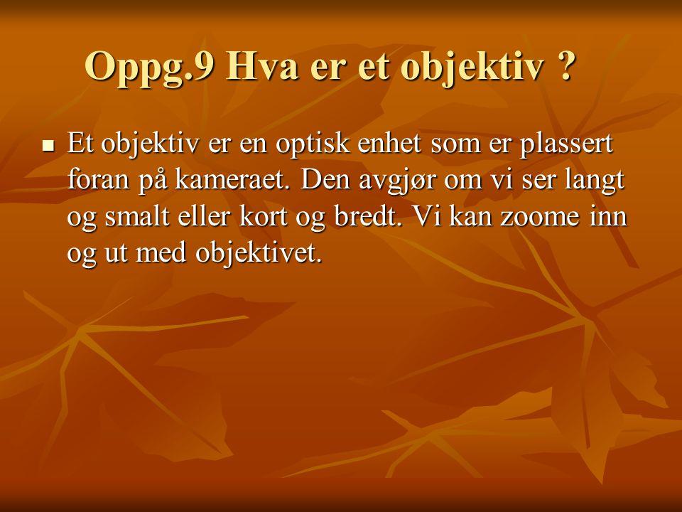 Oppg.9 Hva er et objektiv .Oppg.9 Hva er et objektiv .