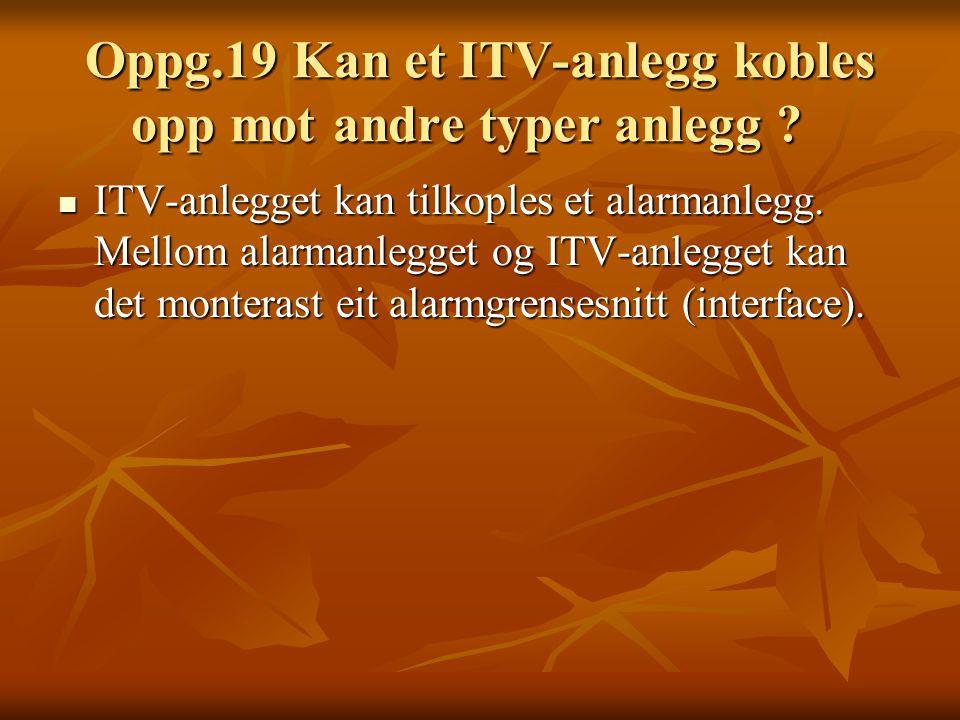 Oppg.19 Kan et ITV-anlegg kobles opp mot andre typer anlegg .