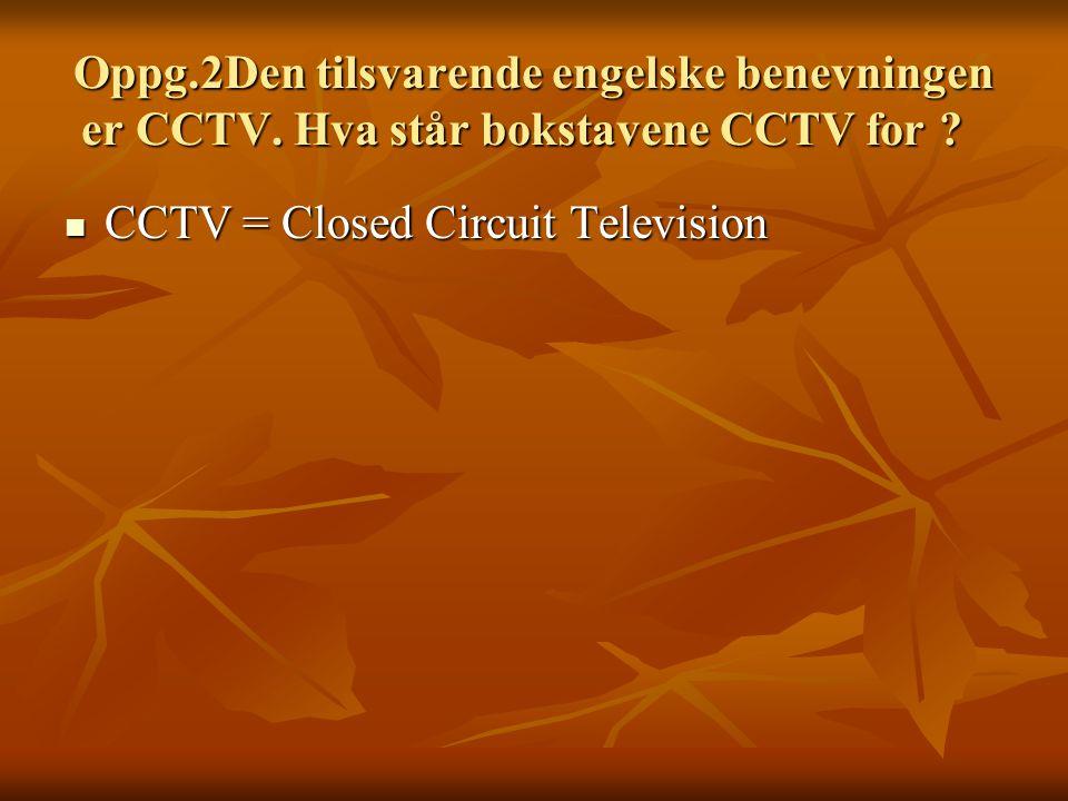 Oppg.2Den tilsvarende engelske benevningen er CCTV.