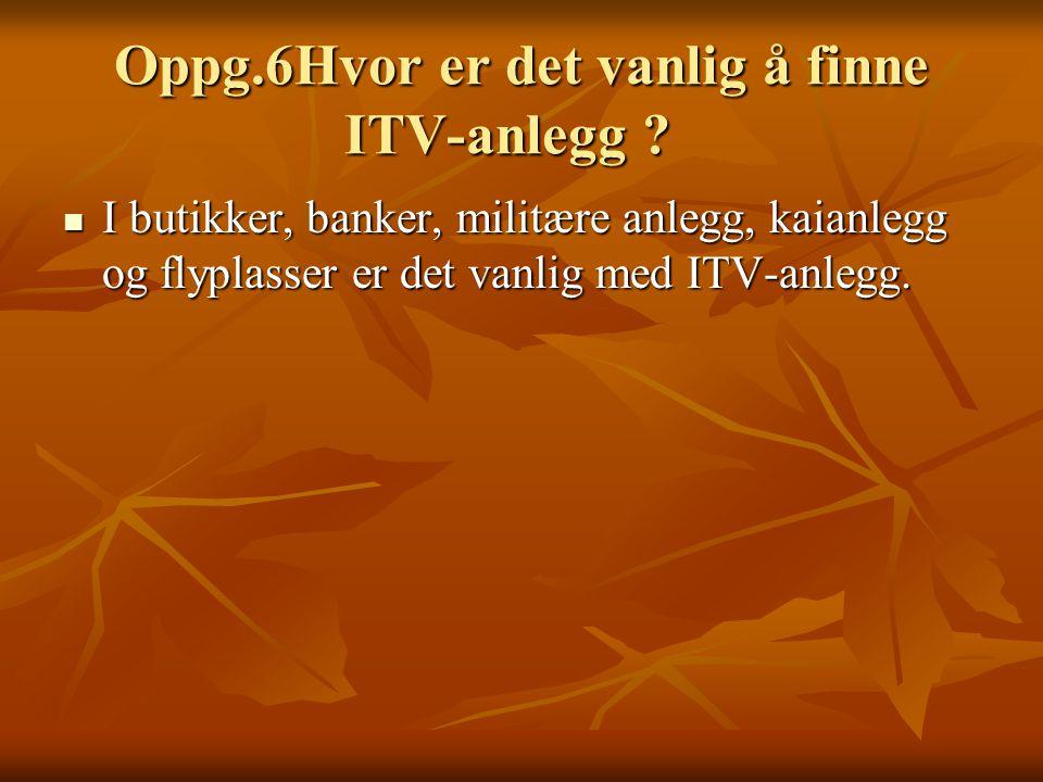 Oppg.6Hvor er det vanlig å finne ITV-anlegg .Oppg.6Hvor er det vanlig å finne ITV-anlegg .