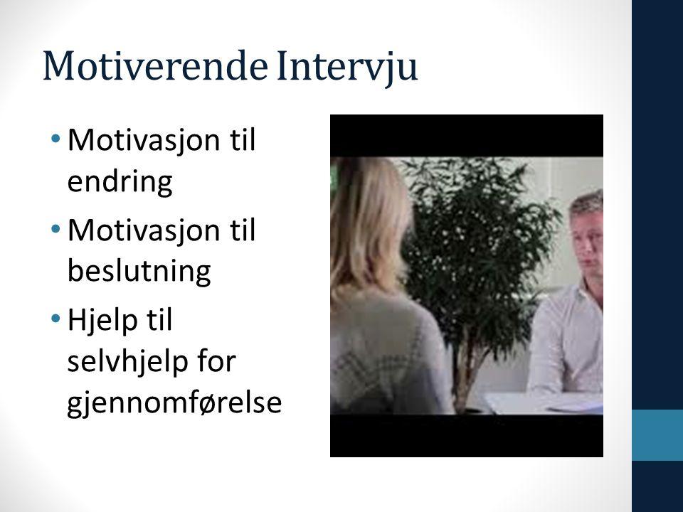 Motiverende Intervju • Motivasjon til endring • Motivasjon til beslutning • Hjelp til selvhjelp for gjennomførelse