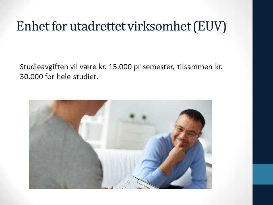 Enhet for utadrettet virksomhet (EUV) Studieavgiften vil være kr.