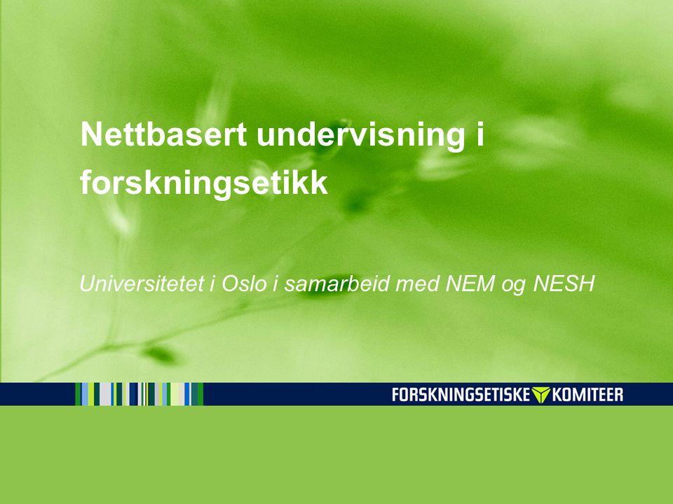 Nettbasert undervisning i forskningsetikk Universitetet i Oslo i samarbeid med NEM og NESH