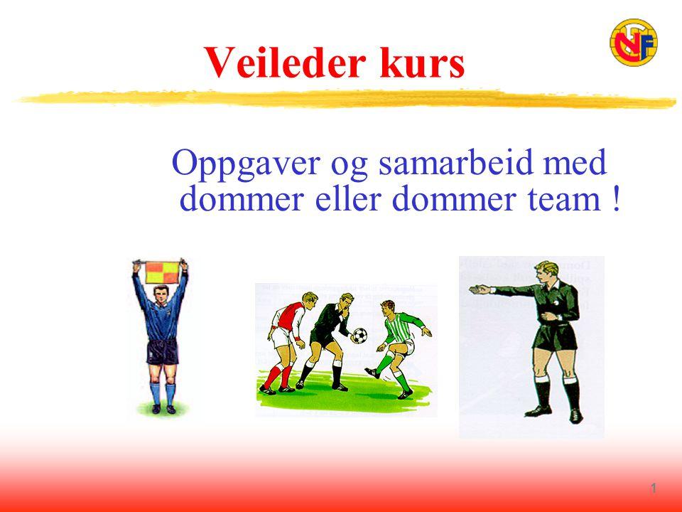 1 Veileder kurs Oppgaver og samarbeid med dommer eller dommer team !