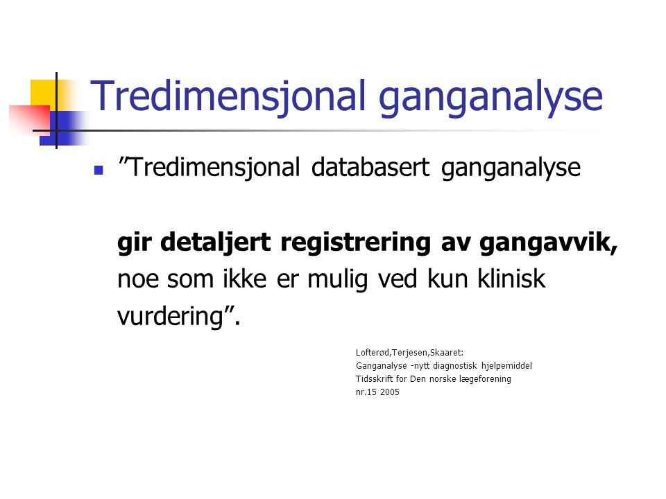 """Tredimensjonal ganganalyse  """"Tredimensjonal databasert ganganalyse gir detaljert registrering av gangavvik, noe som ikke er mulig ved kun klinisk vur"""