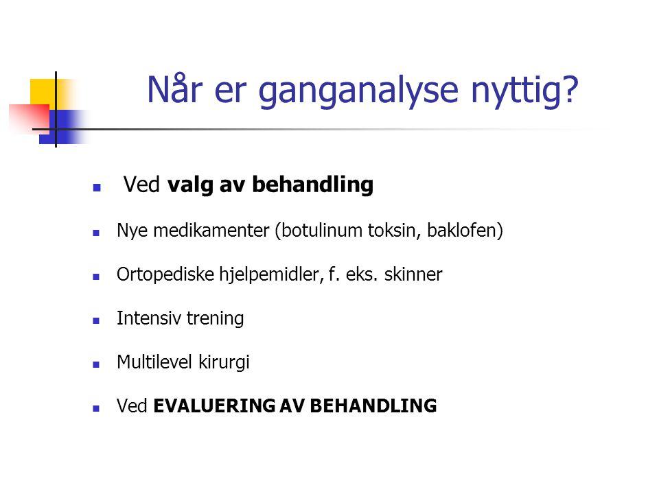 Når er ganganalyse nyttig?  Ved valg av behandling  Nye medikamenter (botulinum toksin, baklofen)  Ortopediske hjelpemidler, f. eks. skinner  Inte