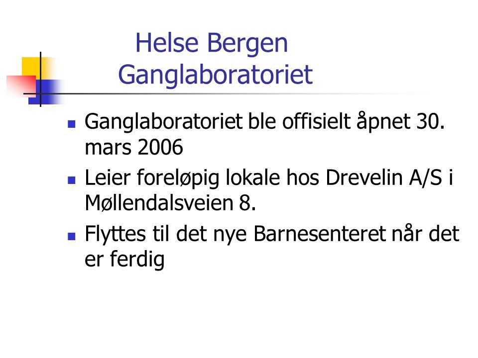 Helse Bergen Ganglaboratoriet  Ganglaboratoriet ble offisielt åpnet 30. mars 2006  Leier foreløpig lokale hos Drevelin A/S i Møllendalsveien 8.  Fl