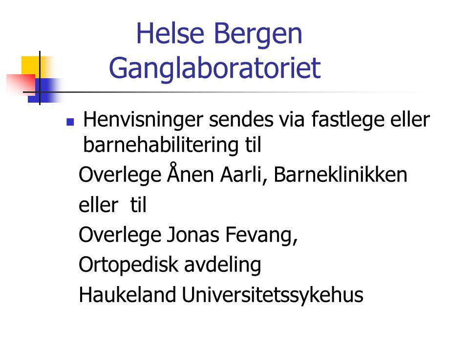 Helse Bergen Ganglaboratoriet  Henvisninger sendes via fastlege eller barnehabilitering til Overlege Ånen Aarli, Barneklinikken eller til Overlege Jo