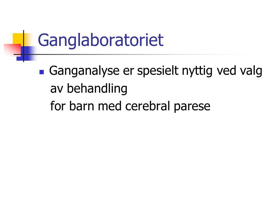 Ganglaboratoriet  Ganganalyse er spesielt nyttig ved valg av behandling for barn med cerebral parese