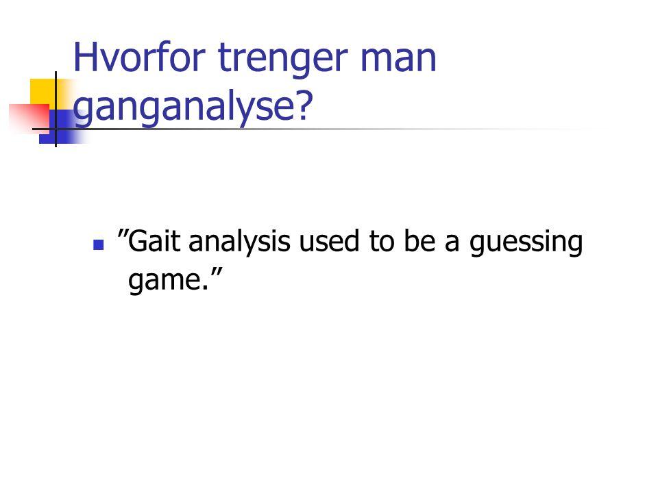 Hvorfor trenger man ganganalyse.