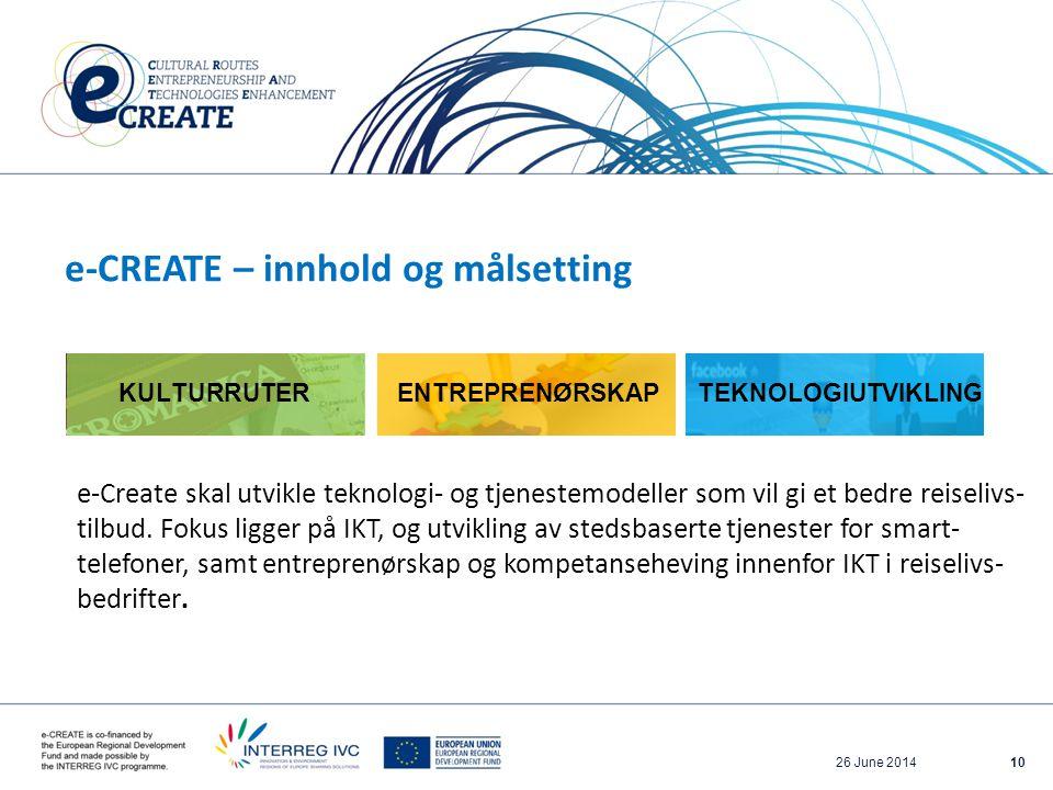 26 June 201410 e-Create skal utvikle teknologi- og tjenestemodeller som vil gi et bedre reiselivs- tilbud.