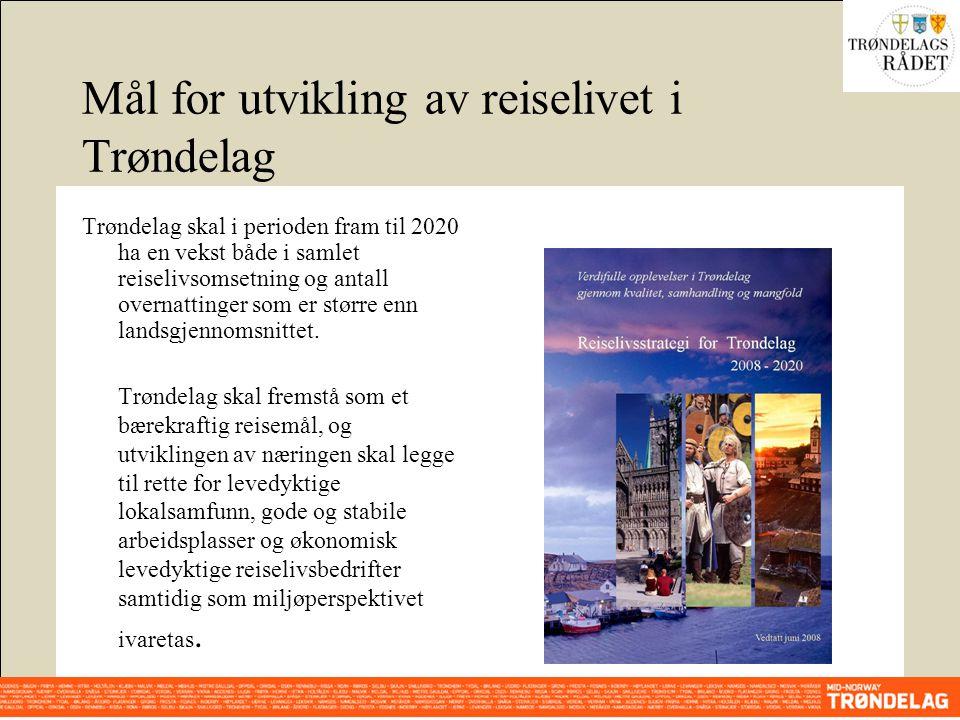 Mål for utvikling av reiselivet i Trøndelag Trøndelag skal i perioden fram til 2020 ha en vekst både i samlet reiselivsomsetning og antall overnattinger som er større enn landsgjennomsnittet.