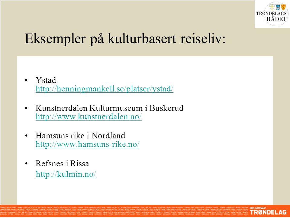Eksempler på kulturbasert reiseliv: •Ystad http://henningmankell.se/platser/ystad/ http://henningmankell.se/platser/ystad/ •Kunstnerdalen Kulturmuseum i Buskerud http://www.kunstnerdalen.no/ http://www.kunstnerdalen.no/ •Hamsuns rike i Nordland http://www.hamsuns-rike.no/ http://www.hamsuns-rike.no/ •Refsnes i Rissa http://kulmin.no/