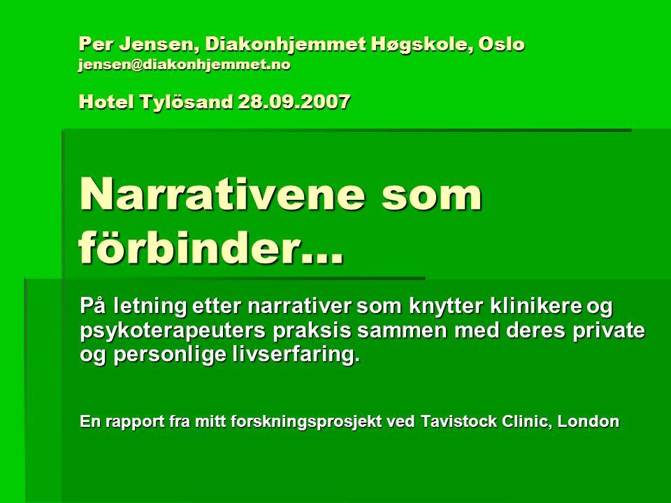 Per Jensen, Diakonhjemmet Høgskole, Oslo jensen@diakonhjemmet.no Hotel Tylösand 28.09.2007 Narrativene som förbinder… På letning etter narrativer som