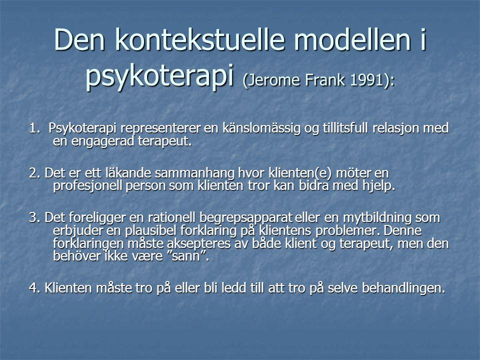 Den kontekstuelle modellen i psykoterapi (Jerome Frank 1991): 1. Psykoterapi representerer en känslomässig og tillitsfull relasjon med en engagerad te