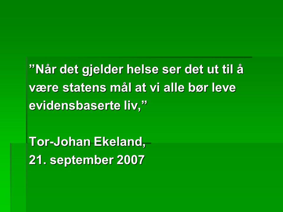 """""""Når det gjelder helse ser det ut til å være statens mål at vi alle bør leve evidensbaserte liv,"""" Tor-Johan Ekeland, 21. september 2007"""