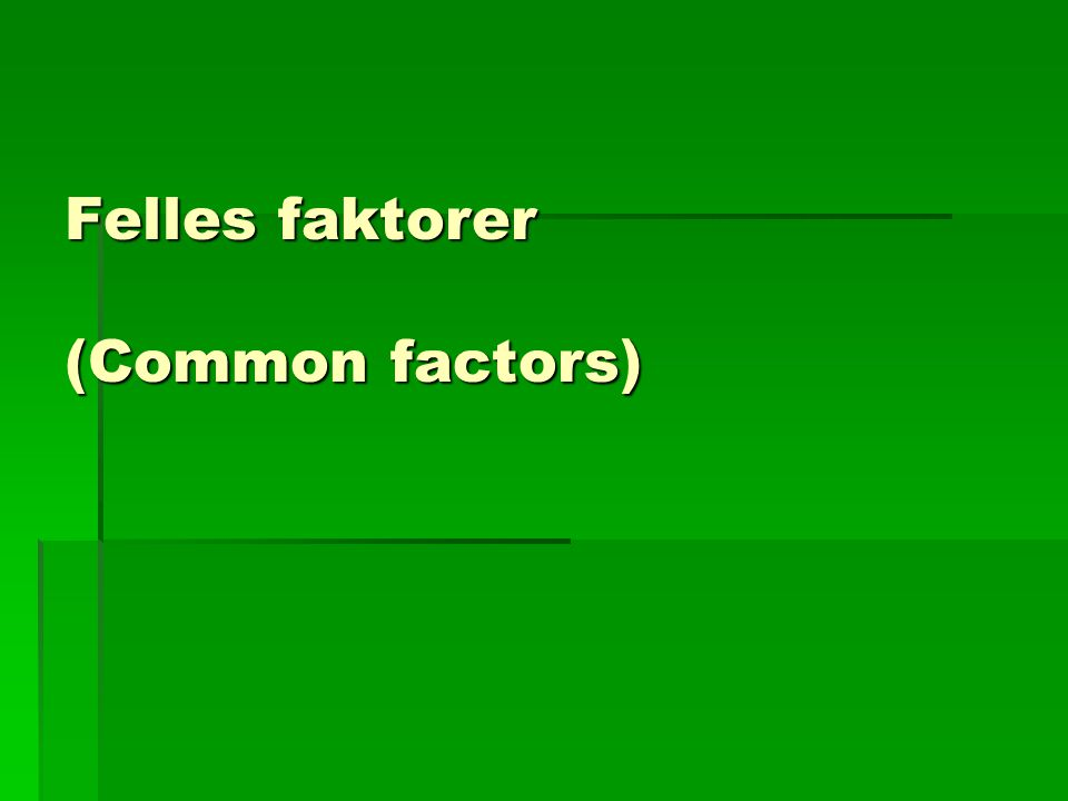 Felles faktorer (Common factors)