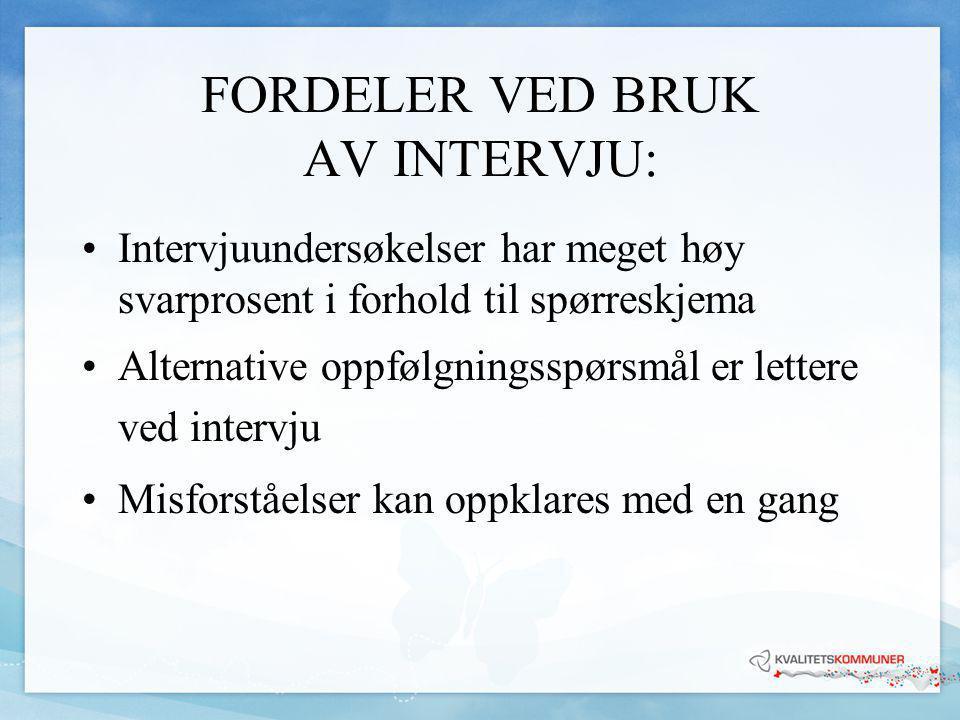 FORDELER VED BRUK AV INTERVJU: •Flinke intervjuere kan få mye mer ut av spørsmålene enn et spørreskjema.
