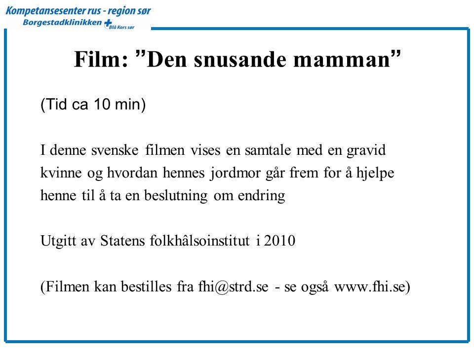 Film: Den snusande mamman (Tid ca 10 min) I denne svenske filmen vises en samtale med en gravid kvinne og hvordan hennes jordmor går frem for å hjelpe henne til å ta en beslutning om endring Utgitt av Statens folkhâlsoinstitut i 2010 (Filmen kan bestilles fra fhi@strd.se - se også www.fhi.se)