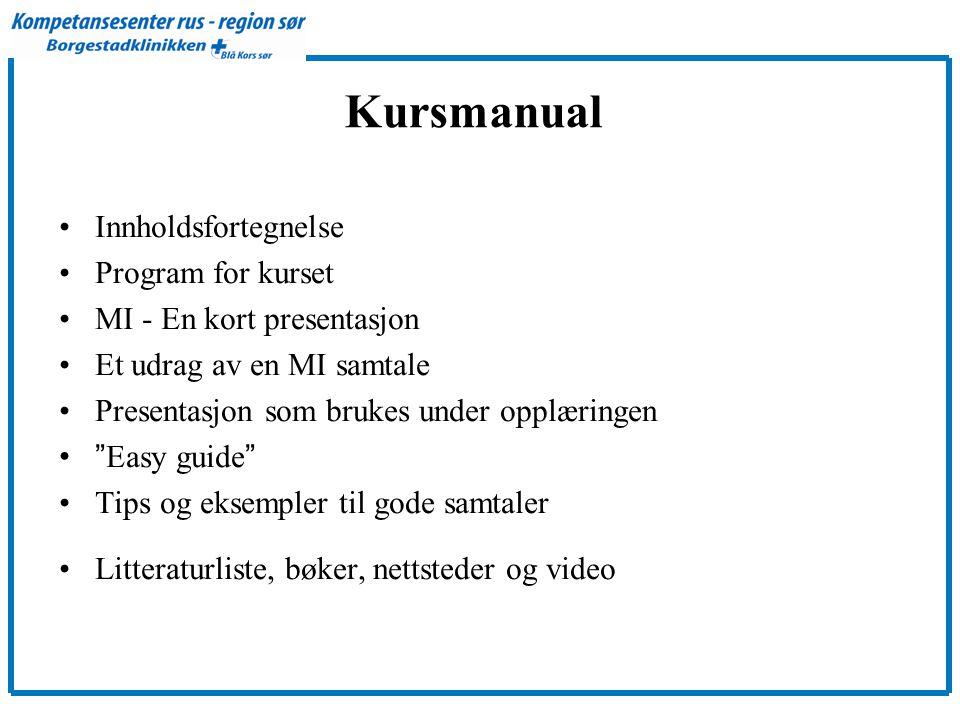 Kursmanual •Innholdsfortegnelse •Program for kurset •MI - En kort presentasjon •Et udrag av en MI samtale •Presentasjon som brukes under opplæringen • Easy guide •Tips og eksempler til gode samtaler •Litteraturliste, bøker, nettsteder og video