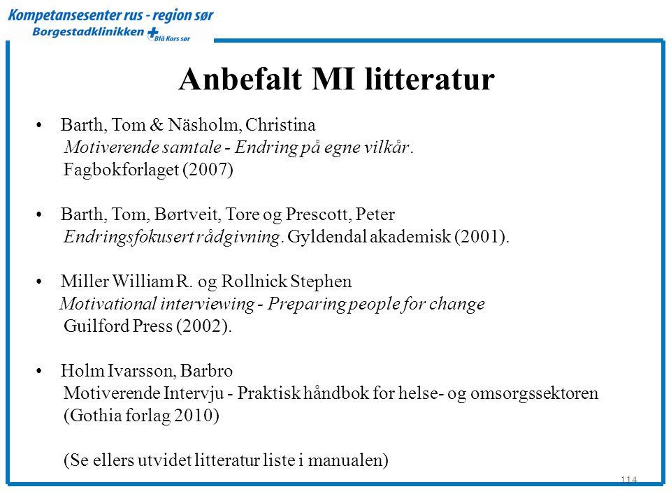 114 Anbefalt MI litteratur •Barth, Tom & Näsholm, Christina Motiverende samtale - Endring på egne vilkår.