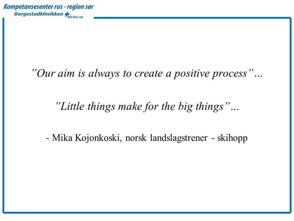 """Our aim is always to create a positive process""… ""Little things make for the big things""… - Mika Kojonkoski, norsk landslagstrener - skihopp"