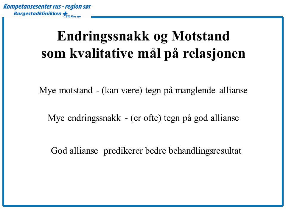 Endringssnakk og Motstand som kvalitative mål på relasjonen Mye motstand - (kan være) tegn på manglende allianse Mye endringssnakk - (er ofte) tegn på god allianse God allianse predikerer bedre behandlingsresultat