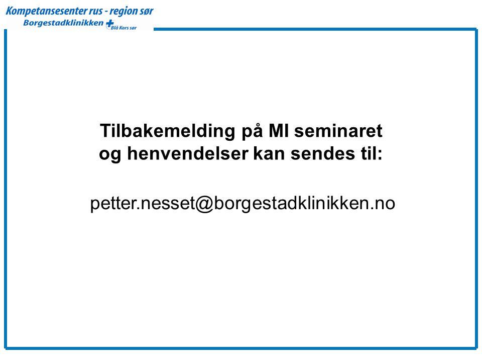Tilbakemelding på MI seminaret og henvendelser kan sendes til: petter.nesset@borgestadklinikken.no