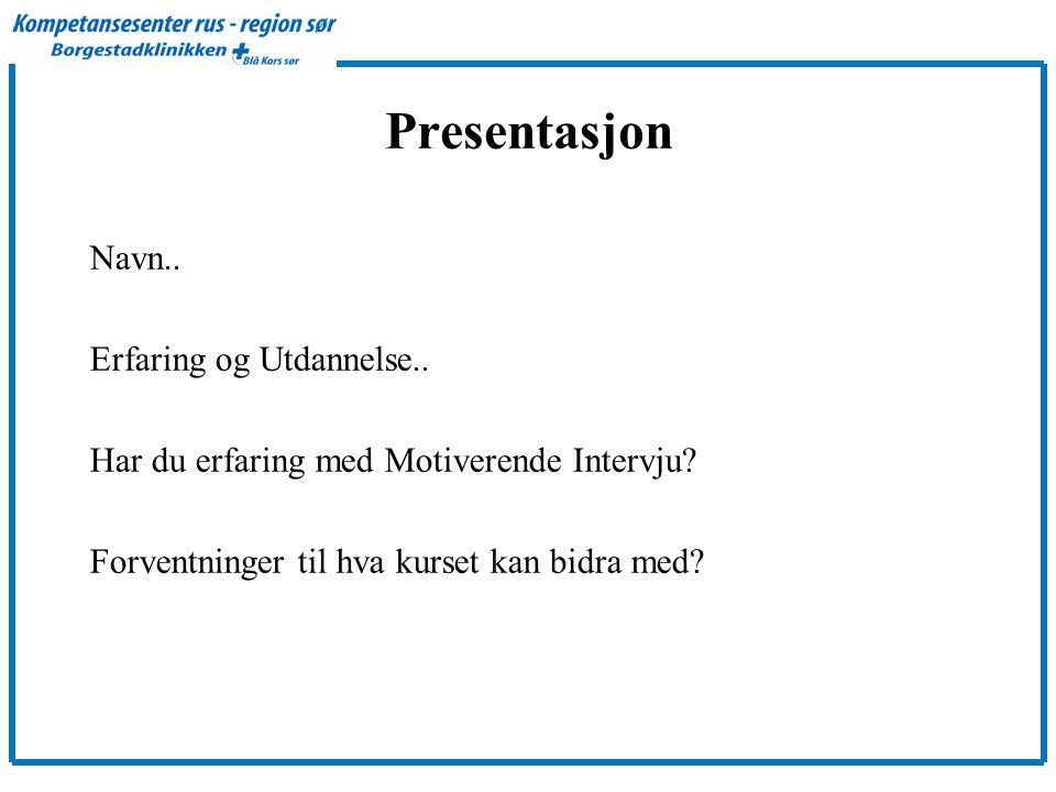Presentasjon Navn..Erfaring og Utdannelse.. Har du erfaring med Motiverende Intervju.