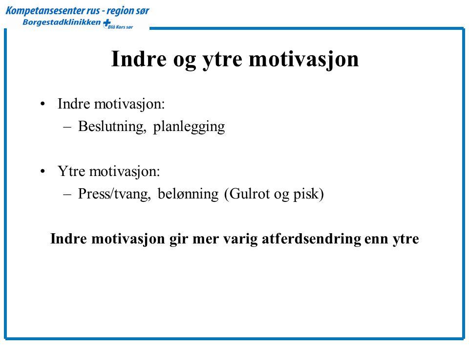 Indre og ytre motivasjon •Indre motivasjon: –Beslutning, planlegging •Ytre motivasjon: –Press/tvang, belønning (Gulrot og pisk) Indre motivasjon gir mer varig atferdsendring enn ytre