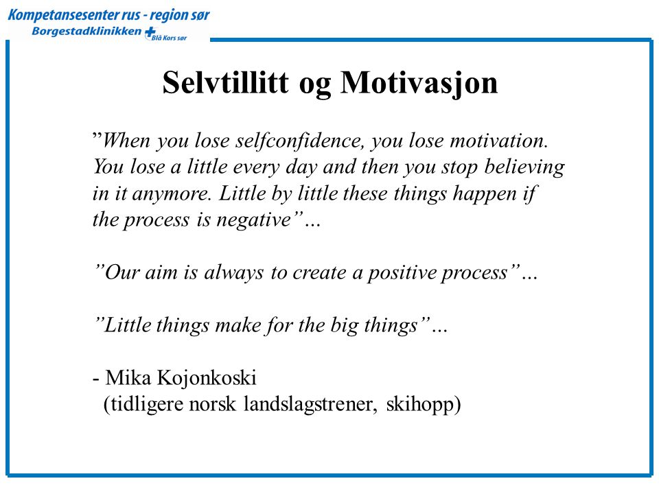 "Selvtillitt og Motivasjon ""When you lose selfconfidence, you lose motivation. You lose a little every day and then you stop believing in it anymore. L"
