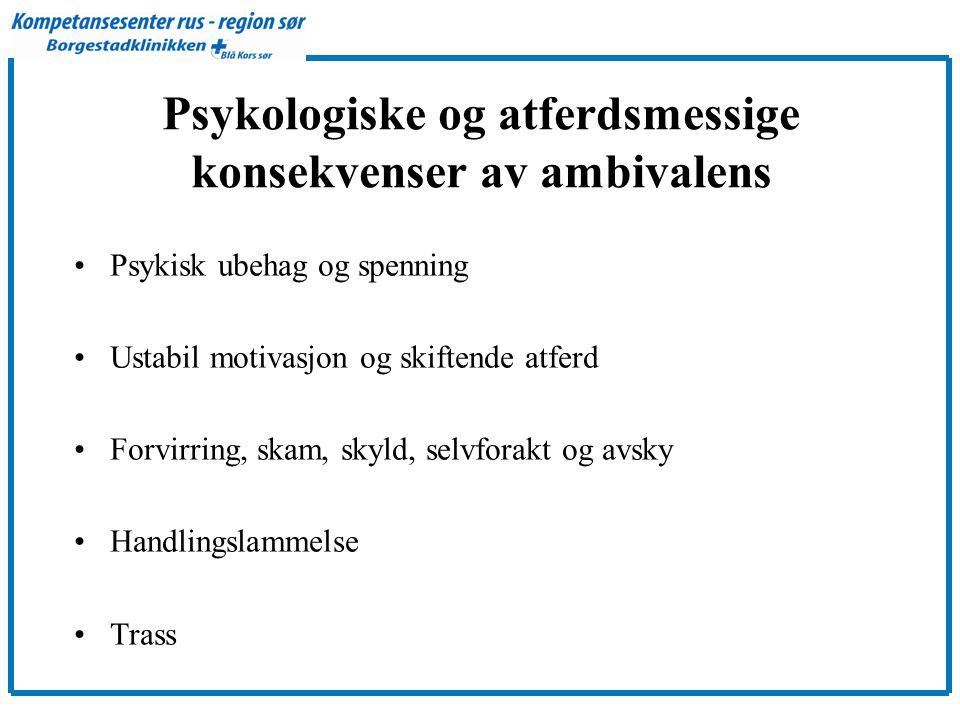 Psykologiske og atferdsmessige konsekvenser av ambivalens •Psykisk ubehag og spenning •Ustabil motivasjon og skiftende atferd •Forvirring, skam, skyld, selvforakt og avsky •Handlingslammelse •Trass