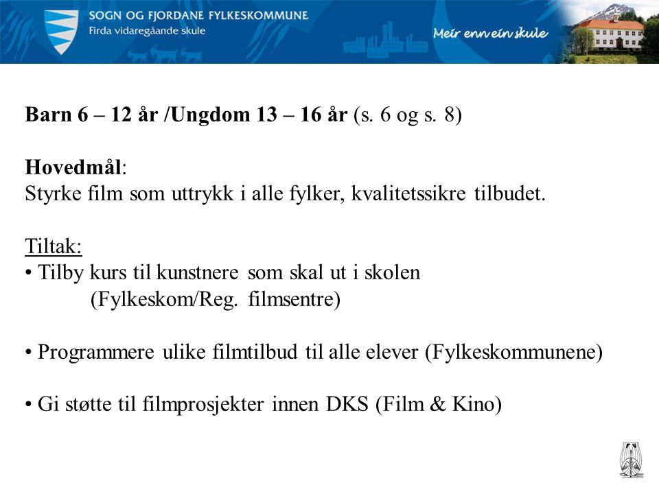 Barn 6 – 12 år /Ungdom 13 – 16 år (s. 6 og s. 8) Hovedmål: Styrke film som uttrykk i alle fylker, kvalitetssikre tilbudet. Tiltak: • Tilby kurs til ku