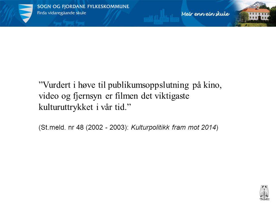 """""""Vurdert i høve til publikumsoppslutning på kino, video og fjernsyn er filmen det viktigaste kulturuttrykket i vår tid."""" (St.meld. nr 48 (2002 - 2003)"""