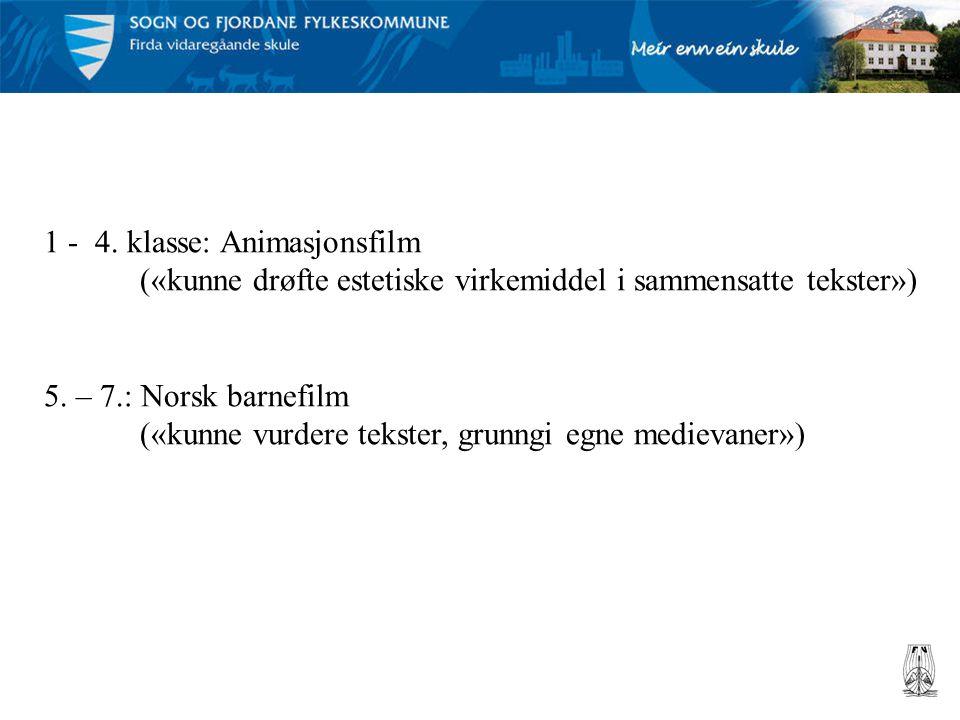 1 - 4. klasse: Animasjonsfilm («kunne drøfte estetiske virkemiddel i sammensatte tekster») 5. – 7.: Norsk barnefilm («kunne vurdere tekster, grunngi e