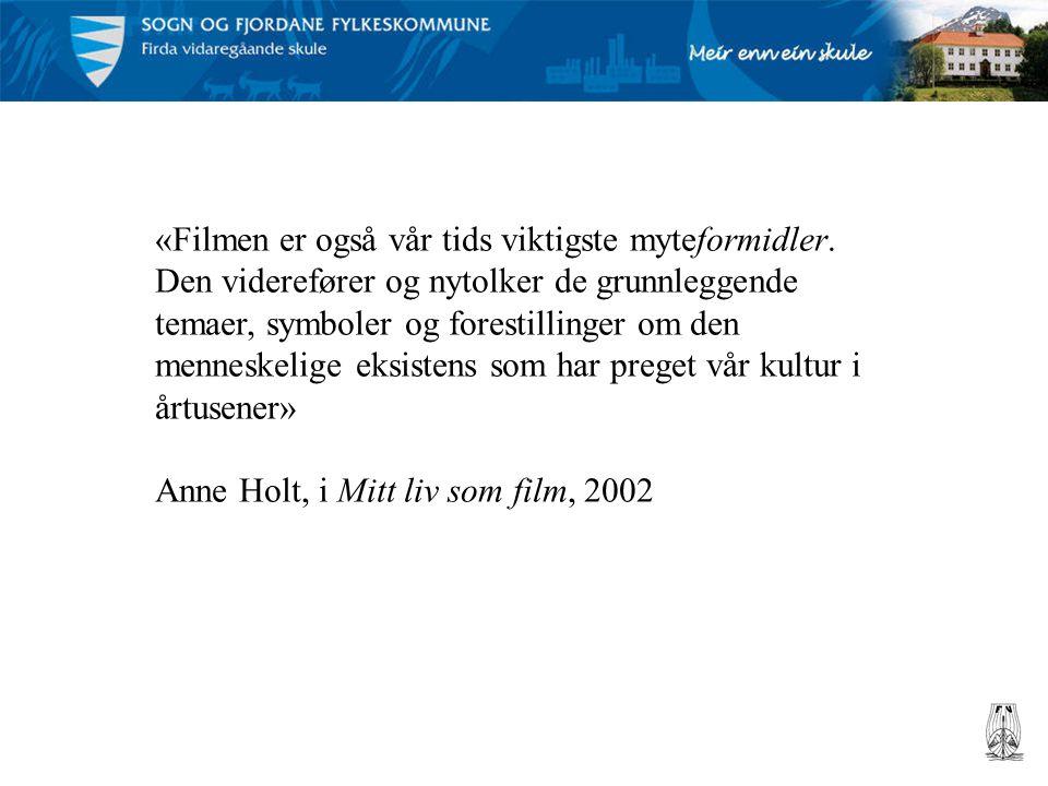 «Filmen er også vår tids viktigste myteformidler. Den viderefører og nytolker de grunnleggende temaer, symboler og forestillinger om den menneskelige