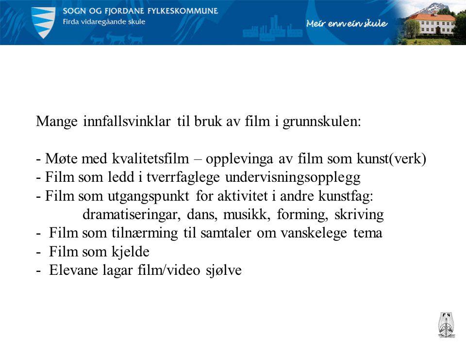 Mange innfallsvinklar til bruk av film i grunnskulen: - Møte med kvalitetsfilm – opplevinga av film som kunst(verk) - Film som ledd i tverrfaglege und