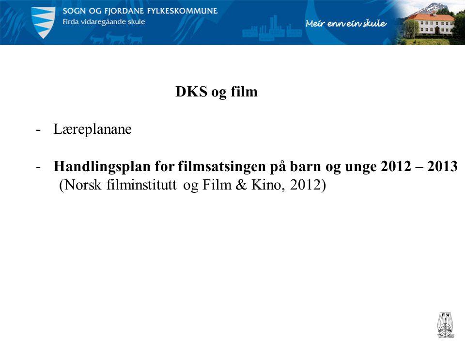 DKS og film -Læreplanane -Handlingsplan for filmsatsingen på barn og unge 2012 – 2013 (Norsk filminstitutt og Film & Kino, 2012)