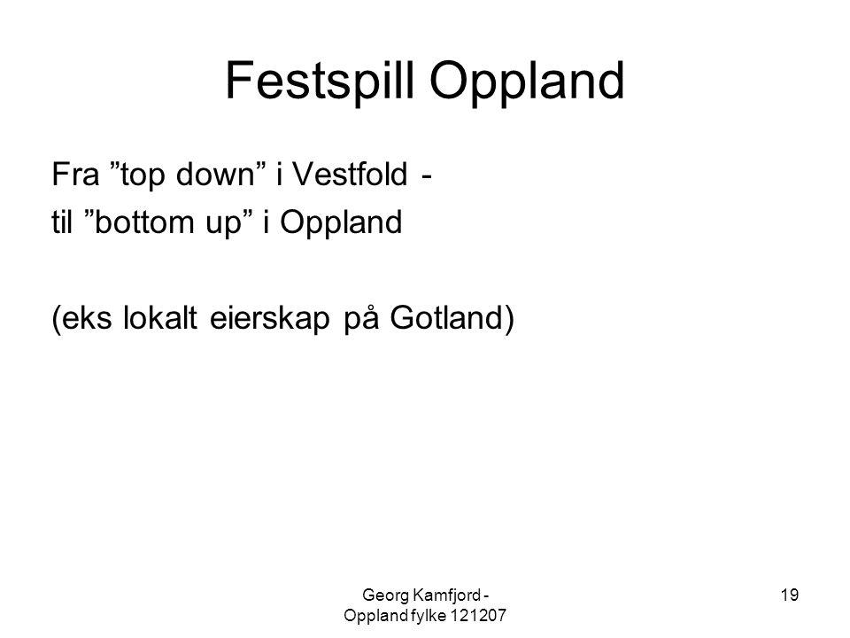 """Georg Kamfjord - Oppland fylke 121207 19 Festspill Oppland Fra """"top down"""" i Vestfold - til """"bottom up"""" i Oppland (eks lokalt eierskap på Gotland)"""
